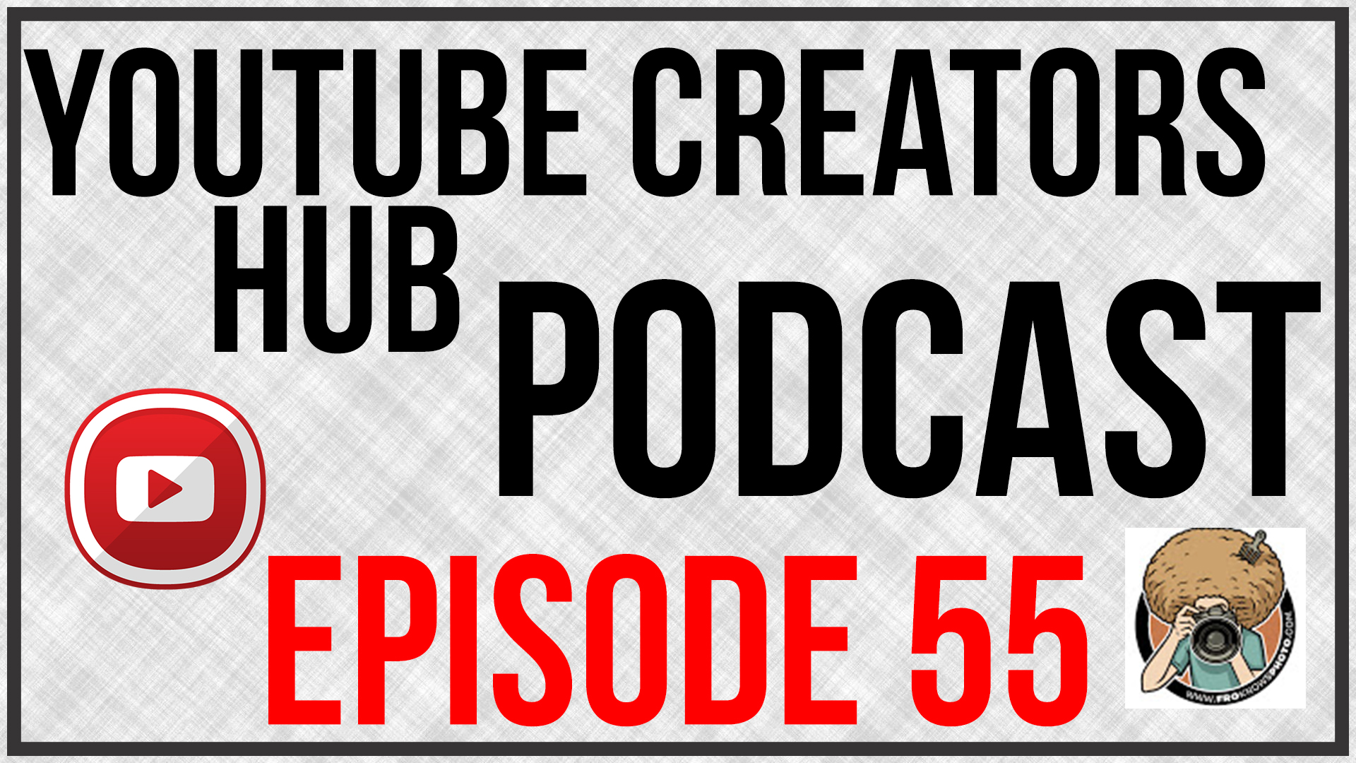 YouTube Creators Hub Podcast Episode 55