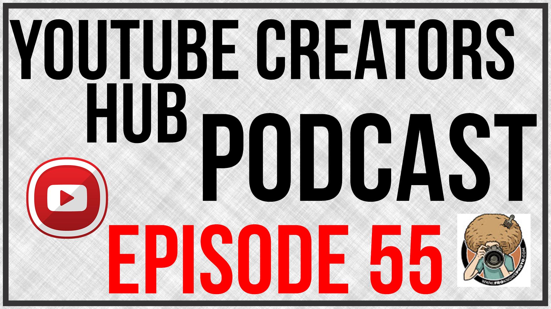 YouTube Creators Hub Podcast Episode 55