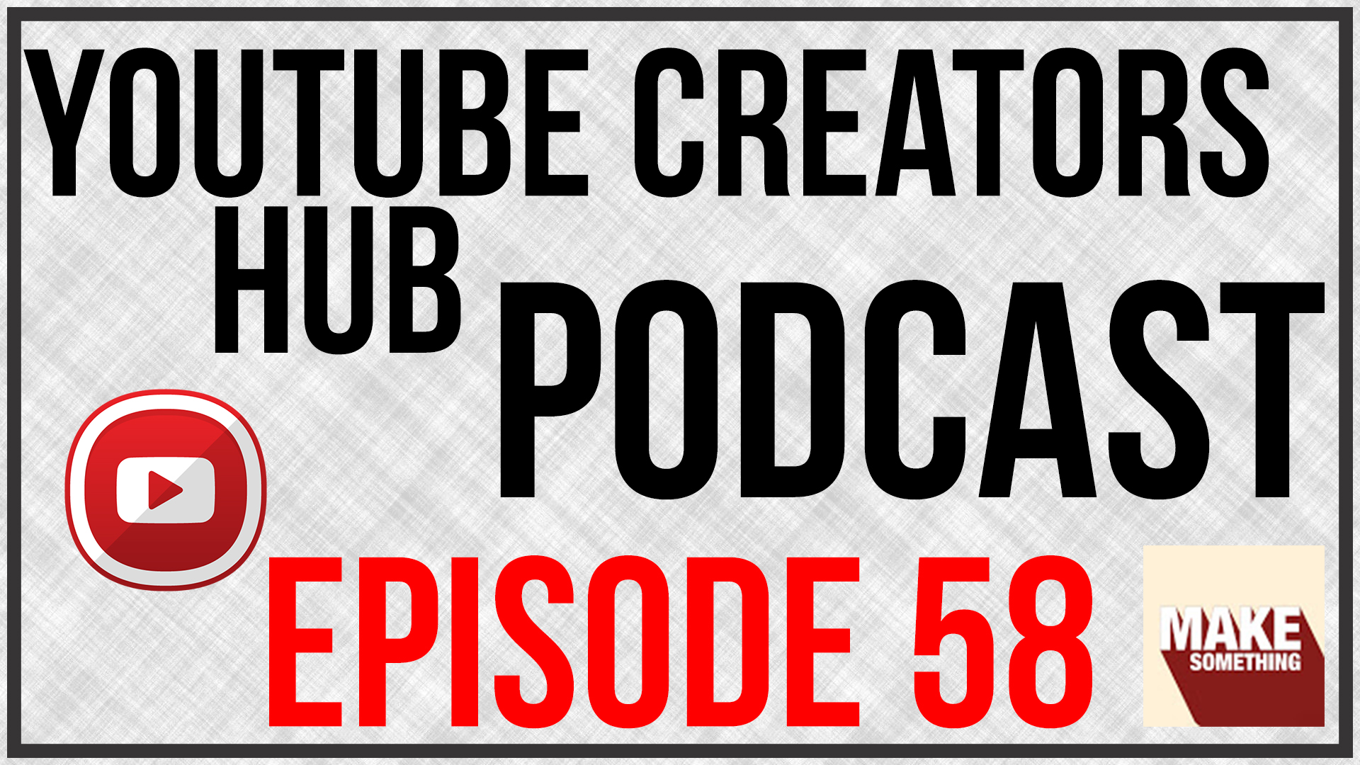 YouTube Creators Hub Podcast Episode 058