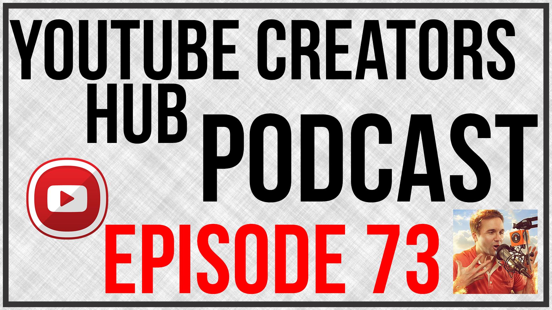 YouTube Creators Hub Podcast Episode 73