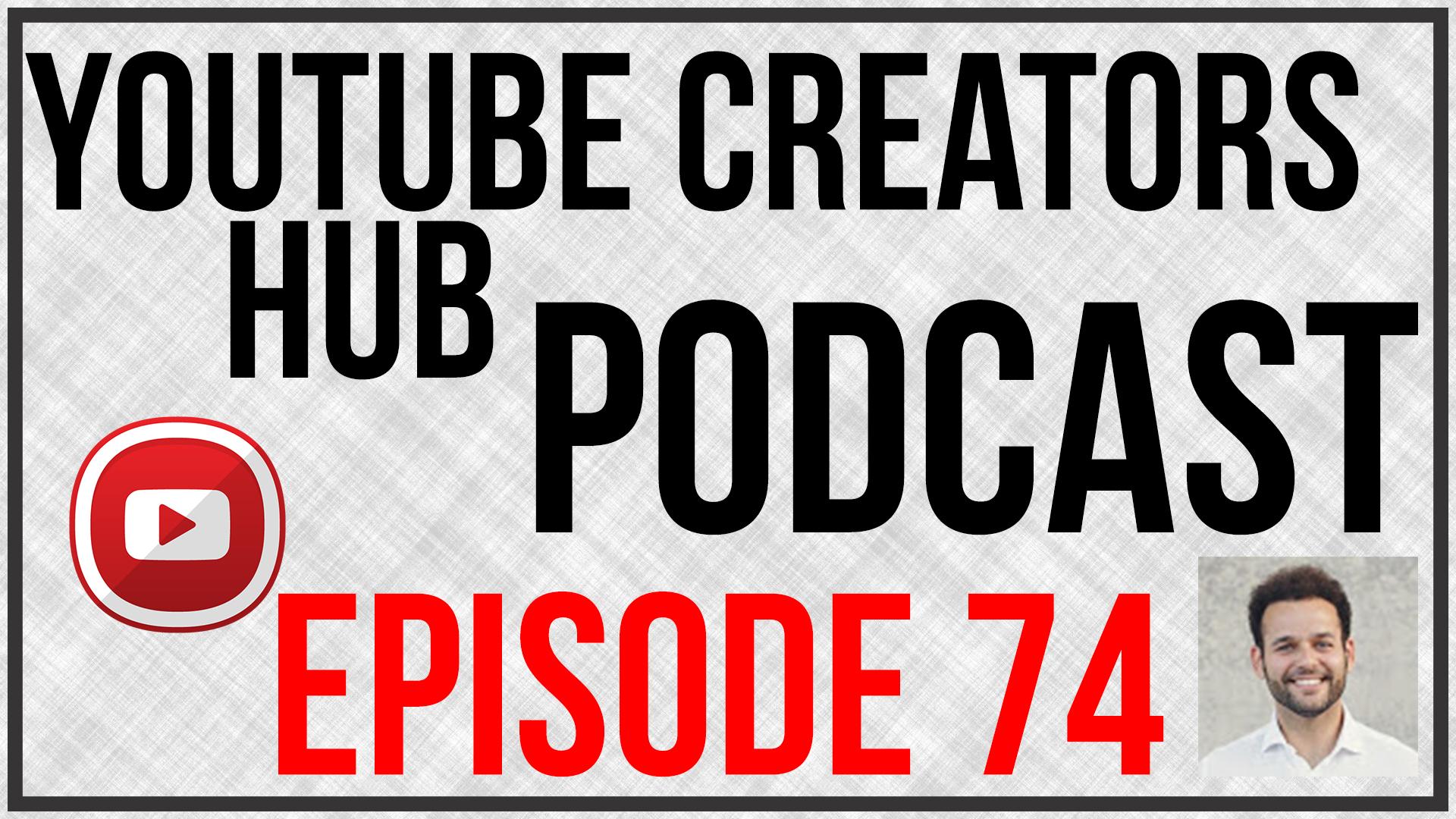 YouTube Creators Hub Episode 74