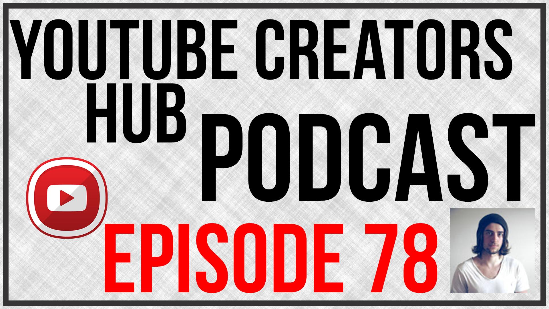 YouTube Creators Hub Podcast Episode 78