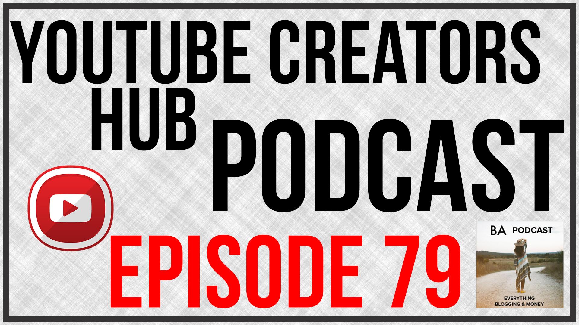 YouTube Creators Hub Podcast Episode 79