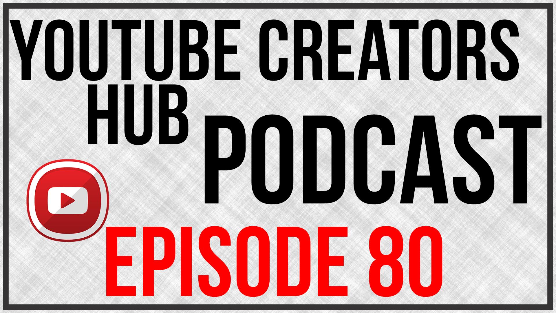 YouTube Creators Hub Podcast Episode 80