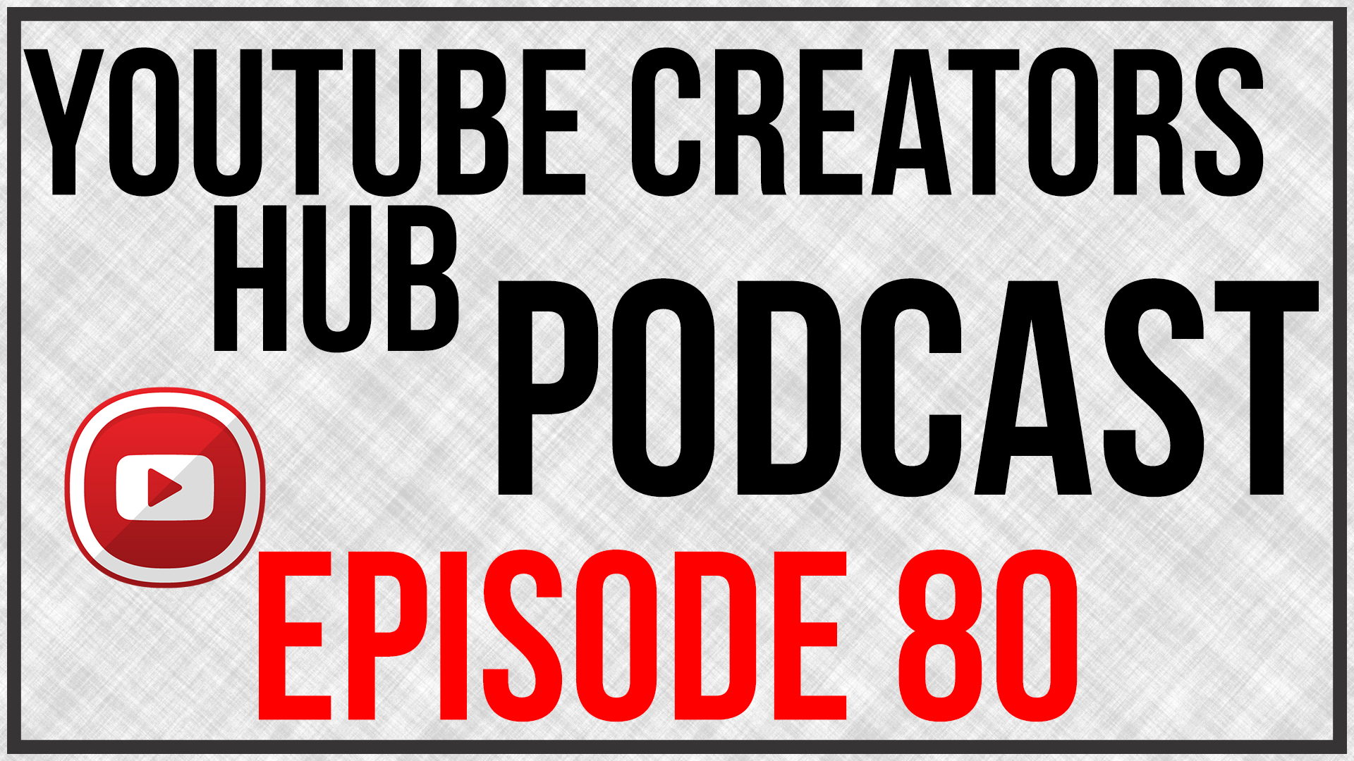 YouTube Creators Hub Podcast Episode 80