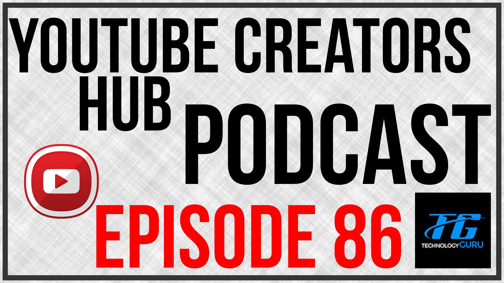 YouTube Creators Hub Podcast Episode 86