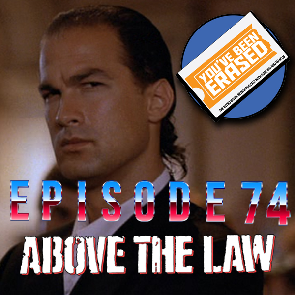 Episode 74 - Above The Law - You've Been Erased
