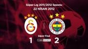Unutulmaz Derbiler: Galatasaray 1-2 Fenerbahçe Süper Final 2012