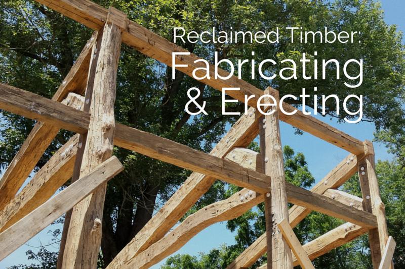Reclaimed Timber: Fabricating & Erecting Timber Frames