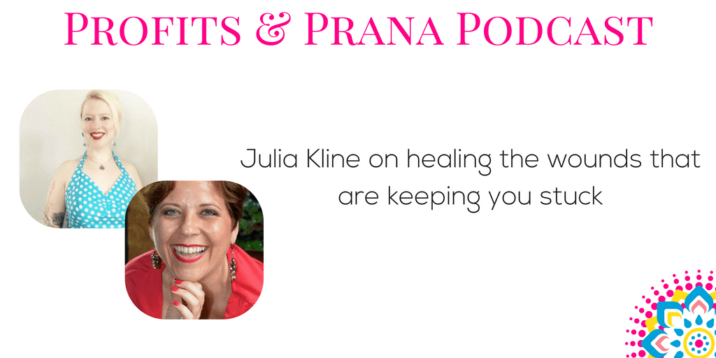 Julia Kline on healing the wounds that are keeping you stuck