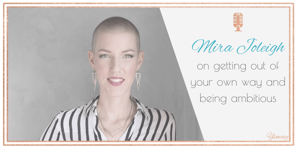 Mira Joleigh on getting out of your own way and being ambitious