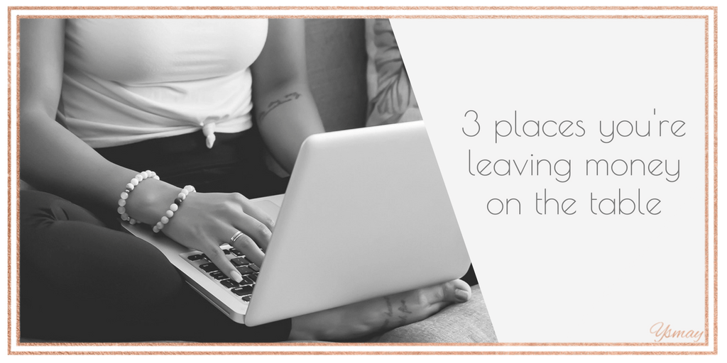 3 Places you're Leaving Money on the Table (and How to Fix Them Today)