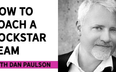 How to coach a rockstar team with Dan Paulson