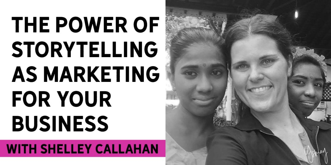 Storytelling as Marketing for Your Business with Shelley Callahan