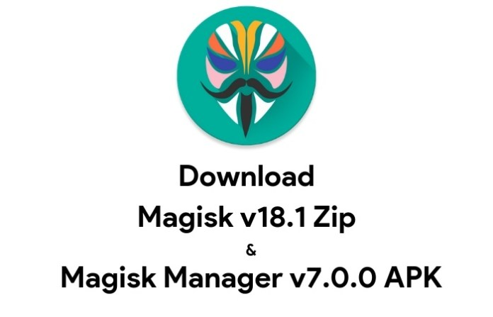 Download Magisk v18.1 and Magisk Manager v7.0.0