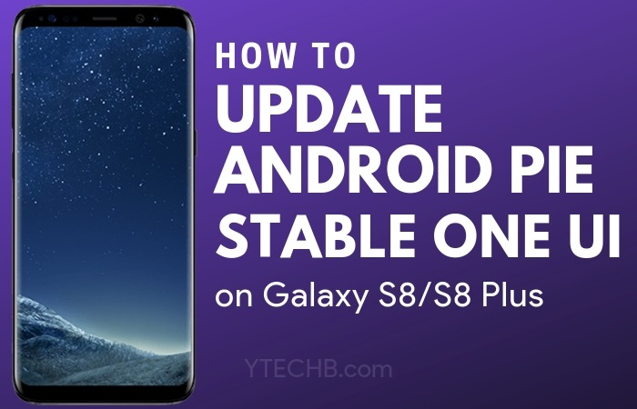 How to Download Samsung Galaxy S8 Android Pie Stable Update YTECHB