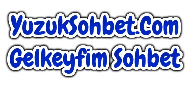 Gelkeyfim Sohbet