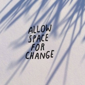Allow space for change