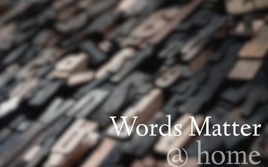 Words Matter @ Home
