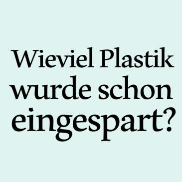 Wieviel Plastik wurde schon eingespart?