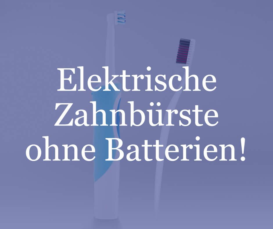 elektrische zahnbürste ohne batterien