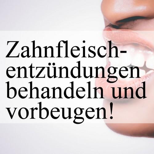 Zahnfleischentzündung behandeln und vorbeugen