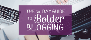 30 Day Guide to Bolder Blogging by Stephanie Shar_ Zainey Laney
