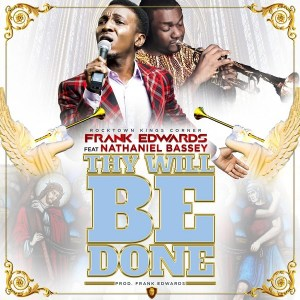 Frank Edwards - Thy Will Be Done Ft. Nathaniel Bassey