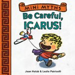 {Be Careful, Icarus!: Joan Holub}