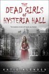 {The Dead Girls of Hysteria Hall: Katie Alender}
