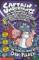 {Captain Underpants and the Invasion of the Incredibly Naughty Cafeteria Ladies from Outer Space and the Subsequent Assault of the Equally Evil Lunchroom Zombie Nerds: Dav Pilkey}