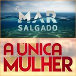 """""""A Única Mulher"""" aproxima-se de """"Mar Salgado"""""""