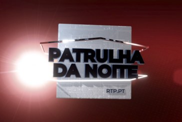 """Veja como vai ser o """"Patrulha da Noite"""" da RTP1 [vídeo]"""
