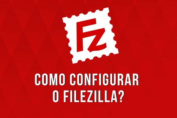 Como Configurar o FileZilla