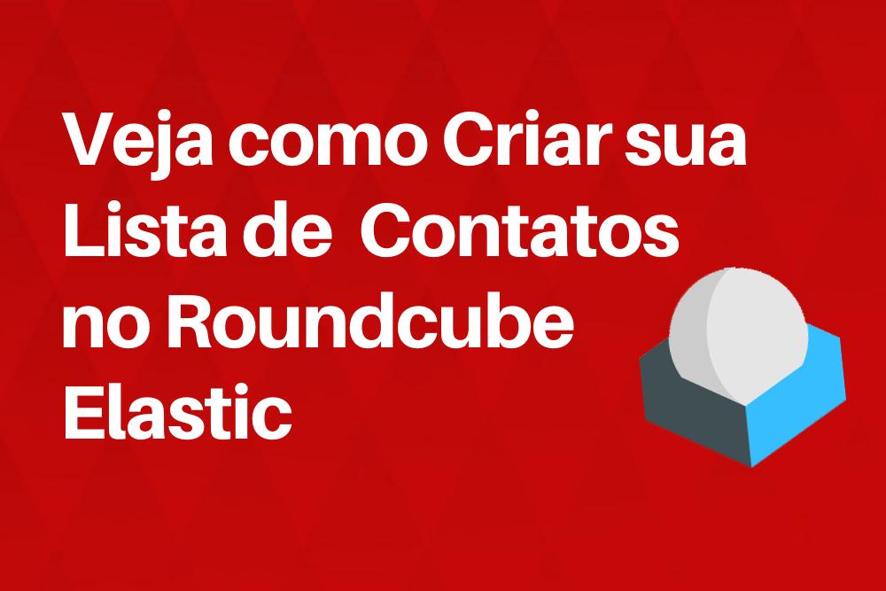 Veja Como Criar Lista de Contatos no Roundcube Elastic