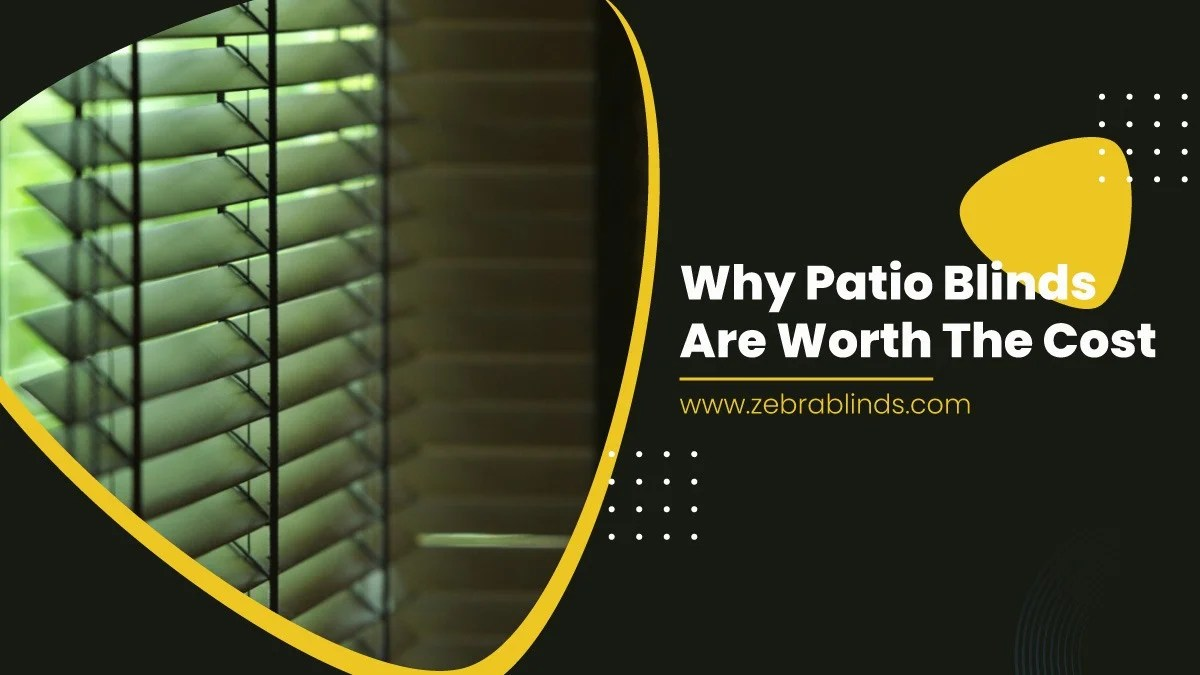why patio blinds are worth the cost