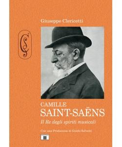 CAMILLE SAINT-SAËNS. Il Re degli spiriti musicali