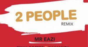 Mr. Eazi – 2 People (Remix) ft. Small_Doctor & Nakamura