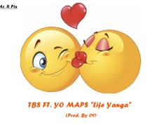 "TBS - ""Life Yanga"" ft. Yo Maps (Prod. By 09)"