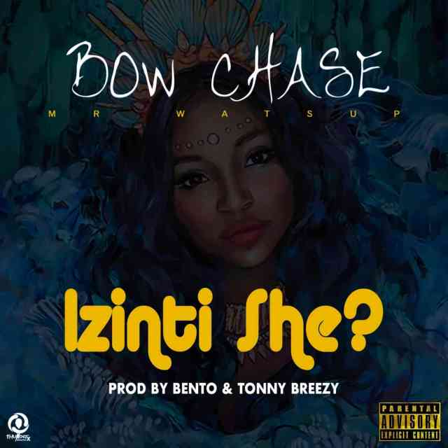 "Bow Chase – ""Izinti She?"" [Audio]"
