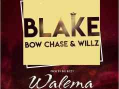 "Blake Ft. Willz Mr Nyopole & Bow Chase - ''Walema"" [Audio]"