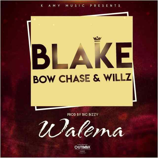 Blake Ft. Willz Mr Nyopole & Bow Chase - ''Walema