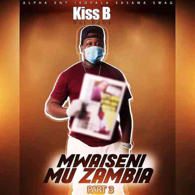 "Kiss B Sai Baba – ""Mwaiseni Mu Zambia (Part 3)"" [Audio]"