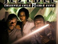 """Umusepela Chile ft. Eddie Dope – """"JEZEBEL"""" [Mp3]"""
