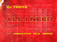 "DOWNLOAD Dj TooTs ft. Urban Hype, TaLe & Brizzo – ""All I Need"" Mp3"