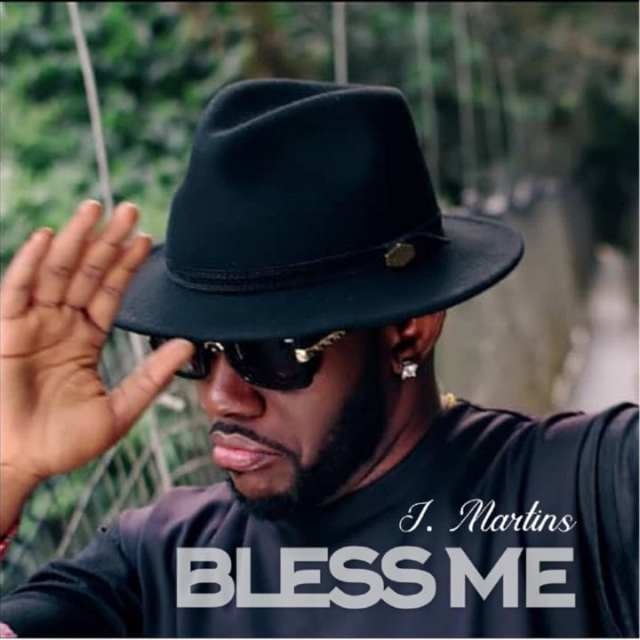 "DOWNLOAD J Martins – ""Bless Me"""
