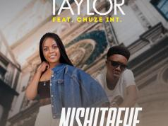 "DOWNLOAD Taylor ft. Chuzhe Int - ""Nishitafye"" (Prod. By Mp3"