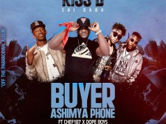 "DOWNLOAD Kiss B Saibaba Ft. Chef 187 & Dope Boys -""Buyer Ashimya Phone"" Mp3"