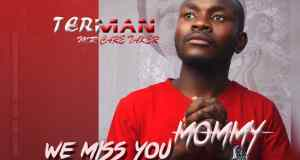 """DOWNLOAD Terman Mr Care Taker – """"We Miss You Mommy"""" Mp3"""