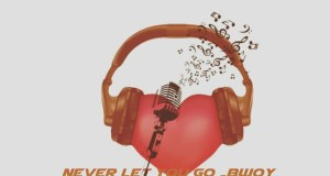 """DOWNLOAD Bwoy Ayala - """"Never Let Go"""" Mp3"""